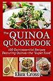 """The Quinoa Quookbook: 100 Quintessential Recipes Featuring Quinoa - The """"Super Food"""""""