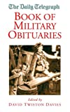 Daily Telegraph Book of Military Obituaries (Daily Telegraph Obituaries)