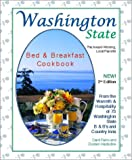 Washington State Bed  &  Breakfast Cookbook: From the Warmth  &  Hospitality of 72 Washington State B & B