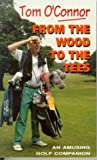 From the Wood to the Tees: An Amusing Golf Companion (0751507350) by TOM O'CONNOR