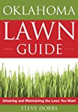 img - for The Oklahoma Lawn Guide: Attaining and Maintaining the Lawn You Want (Guide to Midwest and Southern Lawns) book / textbook / text book