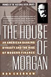 The House of Morgan: An American Banking Dynasty and the Rise of Modern Finance (0671734008) by Ron Chernow