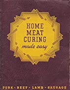 Home Meat Curing Made Easy: Pork, Beef, Lamb…