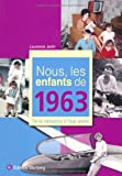 echange, troc Laurence Janin - Nous, les enfants de 1963 : De la naissance à l'âge adulte