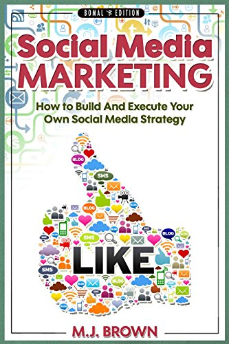 Social Media: Social Media Marketing – How To Build And Execute Your Own Social Media Strategy (Social Media Marketing, Facebook, Twitter, Instagram, Marketing … Selling On Amazon, FBA, Online Book 1)
