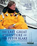 img - for The Last Great Adventure of Sir Peter Blake: From the Antarctic to the Amazon book / textbook / text book