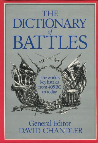 The Dictionary of Battles: The World's Key Battles from 405 BC to Today