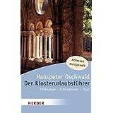 """Der Klosterurlaubsf�hrer. Erfahrungen, Informationen, Tippsvon """"Hanspeter Oschwald"""""""