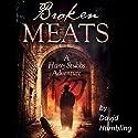 Broken Meats: A Harry Stubbs Adventure Audiobook by David Hambling Narrated by Gethyn Edwards