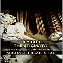 They Bore the Stigmata: Medieval Stigmatists (12th-17th Centuries) Audiobook by Michael Freze Narrated by  Voice Cat LLC by Doug Spence