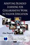 Alan Hogarth Adopting Blended Learning for Collaborative Work in Higher Education (Education in a Competitive and Globalizing World)