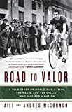 img - for Road to Valor: A True Story of WWII Italy, the Nazis, and the Cyclist Who Inspired a Nation book / textbook / text book