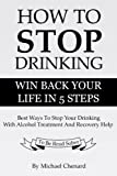 How To Stop Drinking - Best Ways To Stop Your Drinking With Alcohol Treatment And Recovery Help