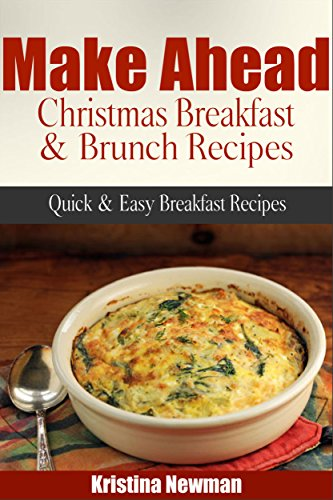 Make Ahead Christmas Breakfast & Brunch Recipes Quick & Easy Breakfast Recipes by Kristina Newman