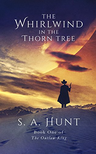 Book: The Whirlwind in the Thorn Tree (The Outlaw King) by S. A. Hunt