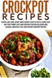 Crockpot Recipes: Eating Low Carb Can Be Hard? Doesn't Have To With 45 Super Easy And Very Yummy Low Carb Crockpot Recipes-Including Ribs, Lasagna, Meatloaf, ... Make Ahead Meals, Crockpot Freezer Meals)