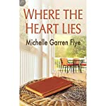 Where the Heart Lies | Michelle Garren Flye