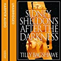 Sidney Sheldon's After the Darkness Audiobook by Tilly Bagshawe Narrated by Caitlin Thorburn