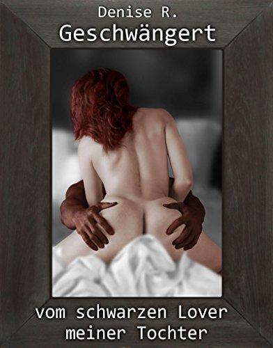 Denise R. Leitner - Geschwängert vom schwarzen Lover meiner Tochter (Fermdgeschwängert! 13)