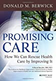 img - for By Donald M. Berwick Promising Care: How We Can Rescue Health Care by Improving It (1st Edition) book / textbook / text book