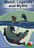 Welsh Legends and Myths: 80 Myths and Legends from across Wales