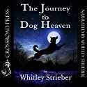 The Journey to Dog Heaven Audiobook by Whitley Strieber Narrated by Whitley Strieber