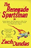 The Renegade Sportsman: Drunken Runners, Bike Polo Superstars, Roller Derby Rebels,Killer Birds and Other Uncommon Thrills on the Wild Frontier of Sports