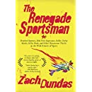 The Renegade Sportsman: Drunken Runners, Bike Polo Superstars, Roller Derby Rebels,Killer Birds and Othe r Uncommon Thrills on the Wild Frontier of Sports
