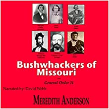 Bushwhackers of Missouri and General Order 11 (       UNABRIDGED) by Meredith Isaac Anderson Narrated by David Webb