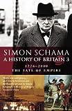 A History of Britain: Fate of Empire; 1776-2000 v.3 (Vol 3) (0563487194) by Schama, Simon