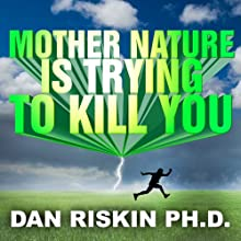 Mother Nature Is Trying to Kill You: A Lively Tour Through the Dark Side of the Natural World (       UNABRIDGED) by Dan Riskin Narrated by Dan Riskin