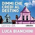 Dimmi che credi al destino Audiobook by Luca Bianchini Narrated by Luca Bianchini