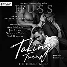 Taking Turns: The Turning Series, Book 1 Audiobook by JA Huss Narrated by Ava Erickson, Sebastian York, Tad Branson, Joe Arden