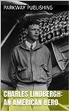 Charles Lindbergh: An American Hero