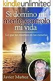 Si domino mi mente, controlo mi vida: Lo que no enseñan en las escuelas. (Spanish Edition)