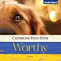 Worthy (       UNABRIDGED) by Catherine Ryan Hyde Narrated by Nick Podehl, Tanya Eby