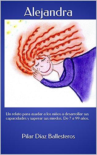 Alejandra: Un relato para ayudar a los niños a desarrollar sus capacidades y superar sus miedos. De 7 a 99 años.