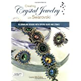 Creating Crystal Jewelry with Swarovski: 65 Sparkling Designs with Crystal Beads and Stones ~ Laura McCabe