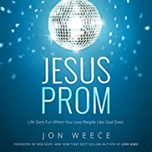 Jesus Prom: Life Gets Fun When You Love People Like God Does (       UNABRIDGED) by John Weece Narrated by E. Timothy Bass