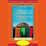 In the Company of Cheerful Ladies: The No. 1 Ladies' Detective Agency (       UNABRIDGED) by Alexander McCall Smith Narrated by Lisette Lecat