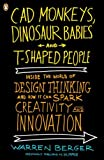 img - for CAD Monkeys, Dinosaur Babies, and T-Shaped People: Inside the World of Design Thinking and How It Can Spark Creativity and Innovation book / textbook / text book