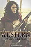 Western: The Gun Slinger Sheriff (Western, Western Books, Western Fiction, Historical, Historical Fiction, Western Books, Wild West, Historical Westerns, Sheriff))