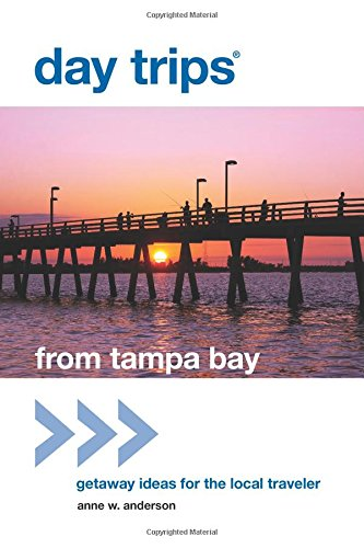 Day Trips® from Tampa Bay: Getaway Ideas For The Local Traveler (Day Trips Series)