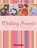 Creative Wedding Showers: Homemade Invitations, Decorations, Gam