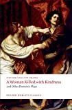 A Woman Killed with Kindness and Other Domestic Plays (Oxford Worlds Classics)