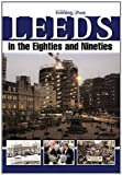 img - for Leeds in the Eighties and Nineties by Yorkshire Evening Post (1-Oct-2011) Hardcover book / textbook / text book