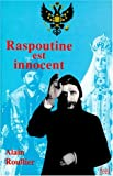 Raspoutine est innocent (French Edition) (2913197000) by Alain Roullier