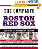 The Complete Boston Red Sox: Fully Revised & Up to Date, The Total Encyclopedia of the Team