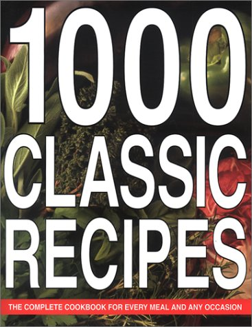 1000 Classic Recipes: The Complete Cookbook for Every Meal and Any Occasion