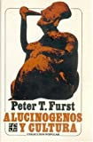 Alucinogenos y La Cultura (Coleccion Popular) (Spanish Edition) (9681605160) by Furst, Peter T.